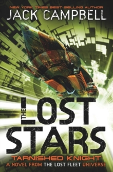 The Lost Stars - Tarnished Knight (Book 1) : A Novel from the Lost Fleet Universe, Paperback Book