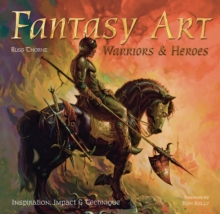 Fantasy Art: Warriors and Heroes : Inspiration, Impact & Technique in Fantasy Art, Hardback Book