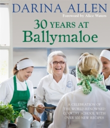 30 Years at Ballymaloe: A celebration of the world-renowned cookery school with over 100 new recipes, Undefined Book
