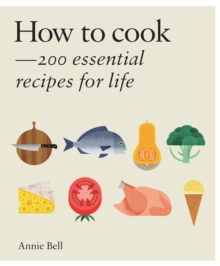How to Cook: Over 200 essential recipes to feed yourself, your friends &Family, Hardback Book