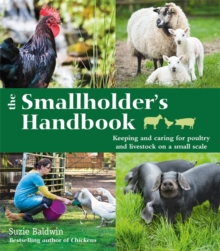 The Smallholder's Handbook: Keeping & caring for poultry & livestock on a small scale, Paperback Book