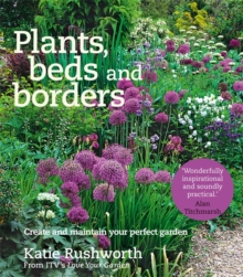 Plants, Beds and Borders: Create and Maintain Your Perfect Garden, Paperback Book