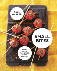 Small Bites: Tapas, mezze and other tasty morsels, Paperback Book