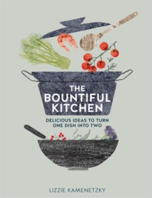 The Bountiful Kitchen: Delicious Ideas to Turn One Dish into Two, Paperback Book