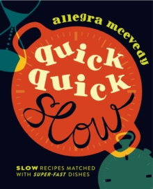 Quick, Quick Slow: Great Slow Recipes Matched With Super-fast Dishes, Hardback Book