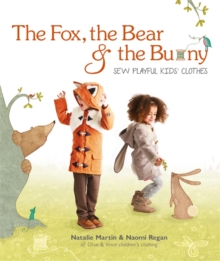The Fox, the Bear and the Bunny: Sew Playful Kids' Clothes, Paperback Book