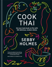 Cook Thai: 100 Delicious Modern Dishes, Hardback Book