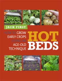 Hot Beds : How to grow early crops using an age-old technique, Paperback Book