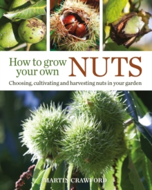 How to Grow Your Own Nuts : Choosing, Cultivating and Harvesting Nuts in Your Garden, Hardback Book