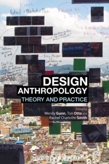 Design Anthropology : Theory and Practice, Paperback Book