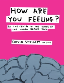 How are You Feeling? : At the Centre of the Inside of The Human Brain's Mind, Hardback Book