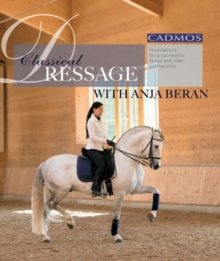 Classical Dressage with Anja Beran : Foundations for a Successful Horse and Rider Partnership, Hardback Book