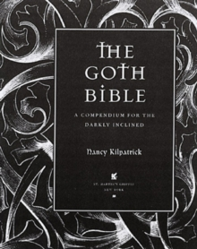 The Goth Bible : A Compendium for the Darkly Inclined, Paperback Book