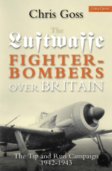 Luftwaffe Fighter-bombers Over Britain : The Tip and Run Campaign, 1942-1943, Paperback Book