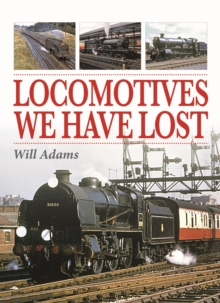 Locomotives We Have Lost, Hardback Book