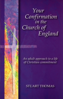 Your Confirmation in the Church of England : An Adult Approach to a Life of Christian Commitment, Paperback Book