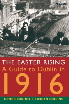 The Easter Rising : A Guide to Dublin in 1916, Paperback Book