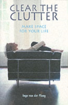 Clear the Clutter : Make Space for Your Life, Paperback Book
