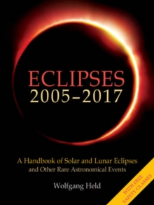 Eclipses 2005-2017 : A Handbook of Solar and Lunar Eclipses, and Other Rare Astronomical Events, Paperback Book