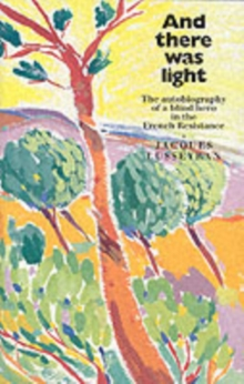 And There Was Light : The Autobiography of a Blind Hero in the French Resistance, Paperback Book