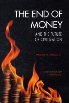 The End of Money and the Future of Civilization, Paperback Book