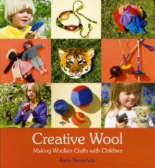 Creative Wool : Making Woollen Crafts with Children, Paperback Book