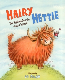 Hairy Hettie : The Highland Cow Who Needs a Haircut!, Paperback Book