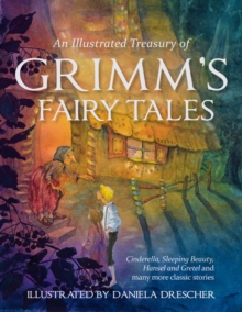 An Illustrated Treasury of Grimm's Fairy Tales : Cinderella, Sleeping Beauty, Hansel and Gretel and Many More Classic Stories, Hardback Book