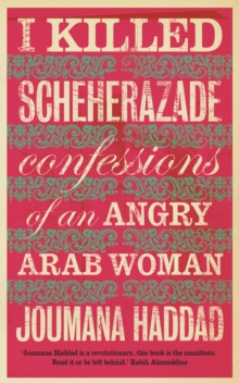 I Killed Scheherazade : Confessions of an Angry Arab Woman, Paperback Book