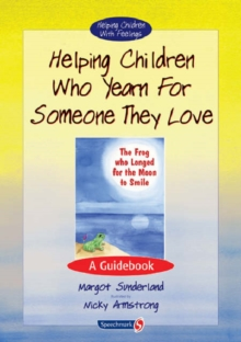 Helping Children Who Yearn for Someone They Love : A Guidebook, Paperback Book