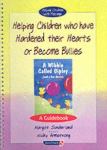 Helping Children Who Have Hardened Their Hearts or Become Bullies : A Guidebook, Paperback Book