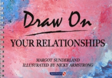 Draw on Your Relationships : Creative Ways to Explore, Understand and Work Through Important Relationship Issues, Paperback Book