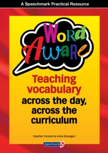 Word Aware : Teaching Vocabulary Across the Day, Across the Curriculum, Paperback Book