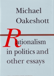 Rationalism in Politics and Other Essays, Paperback Book