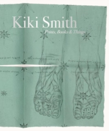 Kiki Smith : Prints, Books and Things, Hardback Book