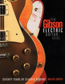 The Gibson Electric Guitar Book : Seventy Years of Classic Guitars, Paperback Book