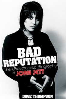 Bad Reputation : The Unauthorized Biography of Joan Jett, Paperback Book