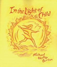 In Light of the Child : A Journey Through the 52 Weeks of the Year in Both Hemispheres for Children and for the Child in Each Human Being, Paperback Book