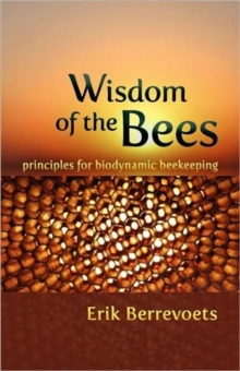 The Wisdom of Bees : Principles for Biodynamic Beekeeping, Paperback Book