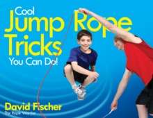 Cool Jump Rope Tricks You Can Do : A Fun Way to Keep Kids Aged 6 to 12 Fit All Year Round, Paperback Book