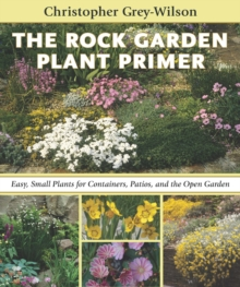 The Rock Garden Plant Primer : Easy, Small Plants for Containers, Patios, and the Open Garden, Hardback Book