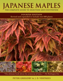 Japanese Maples : The Complete Guide to Selection and Cultivation, Hardback Book