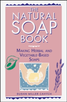 The Natural Soap Book : Making Herbal and Vegetable-based Soaps, Paperback Book