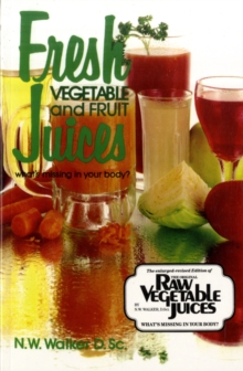 Fresh Vegetable and Fruit Juices : What's Missing in Your Body, Paperback Book