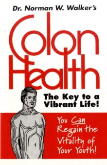 Colon Health : The Key to a Vibrant Life, Paperback Book