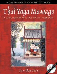 Thai Yoga Massage : A Dynamic Therapy for Physical Well-Being and Spiritual Energy, Paperback Book