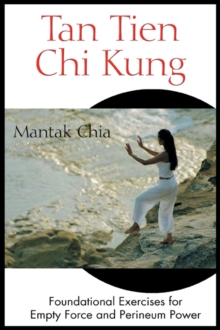 Tan Tien Chi Kung : Foundational Exercises for Empty Force and Perineum Power, Paperback Book