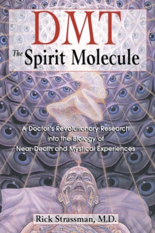 Dmt : the Spririt Molecule : A Doctors Revolutionary Research into the Biology of out-of-Body Near-Death and Mystical Experiences, Paperback Book