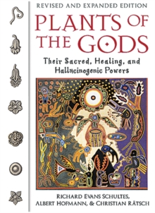 Plants of the Gods : Their Sacred Healing and Hallucinogenic Powers  Revised and Expanded Second Edition, Paperback Book