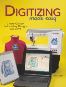 Digitizing Made Easy : Create Custom Embroidery Designs Like a Pro, Paperback Book